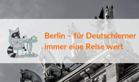 Berlin – für Deutschlerner immer eine Reise wert