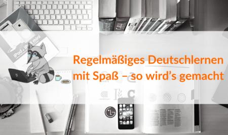 Regelmäßiges Deutschlernen mit Spaß – so wird's gemacht!