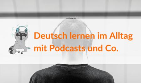 Deutsch lernen im Alltag mit Podcasts und Co.